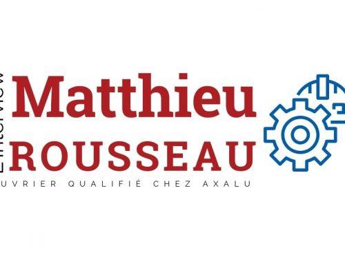 L'interview de Matthieu ROUSSEAU, ouvrier qualifié chez AXALU